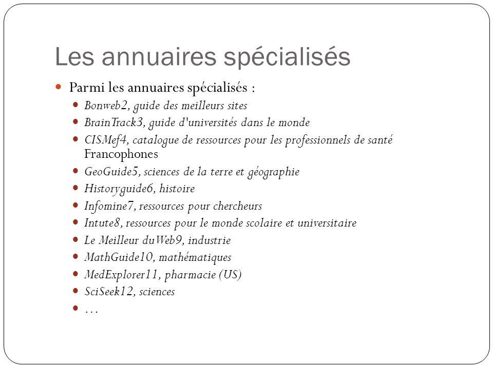 Les annuaires spécialisés Parmi les annuaires spécialisés : Bonweb2, guide des meilleurs sites BrainTrack3, guide d'universités dans le monde CISMef4,
