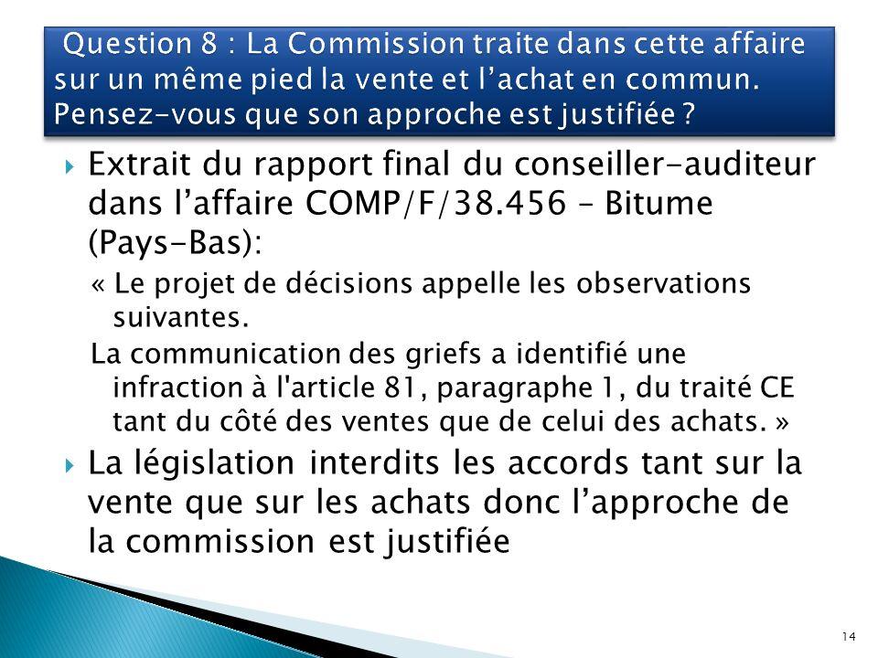 Extrait du rapport final du conseiller-auditeur dans laffaire COMP/F/38.456 – Bitume (Pays-Bas): « Le projet de décisions appelle les observations suivantes.