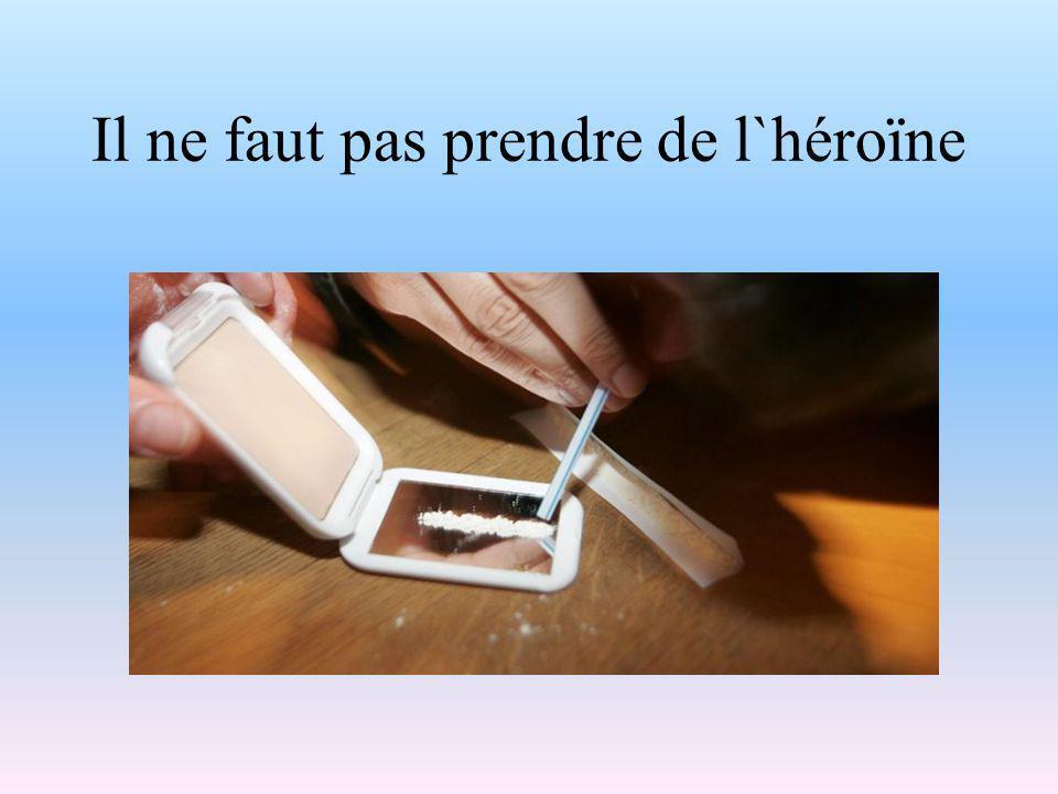 Il ne faut pas prendre de l`héroïne