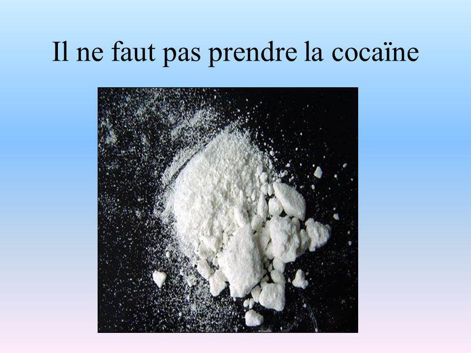 Il ne faut pas prendre la cocaïne