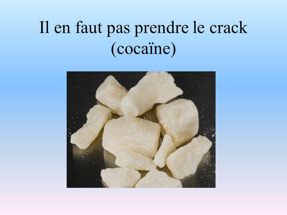 Il en faut pas prendre le crack (cocaïne)
