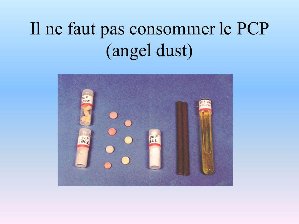 Il ne faut pas consommer le PCP (angel dust)