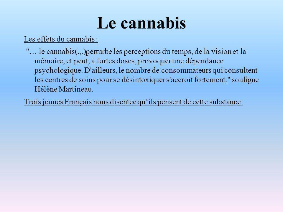 Le cannabis Les effets du cannabis : … le cannabis(.,.)perturbe les perceptions du temps, de la vision et la mémoire, et peut, à fortes doses, provoquer une dépendance psychologique.