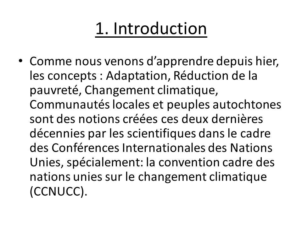 1. Introduction Comme nous venons dapprendre depuis hier, les concepts : Adaptation, Réduction de la pauvreté, Changement climatique, Communautés loca