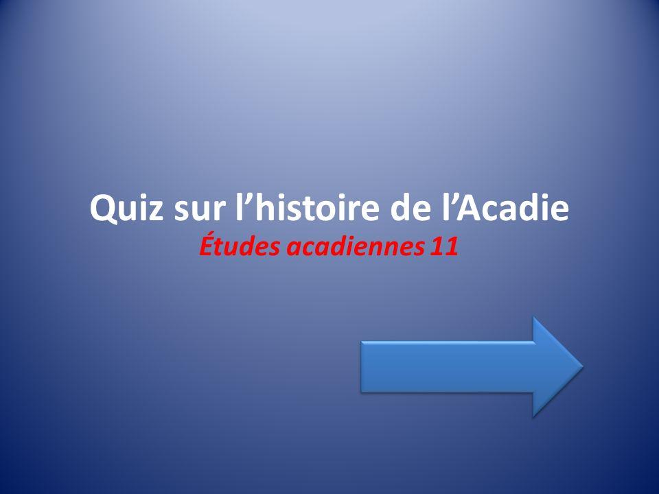 Quiz sur lhistoire de lAcadie Études acadiennes 11