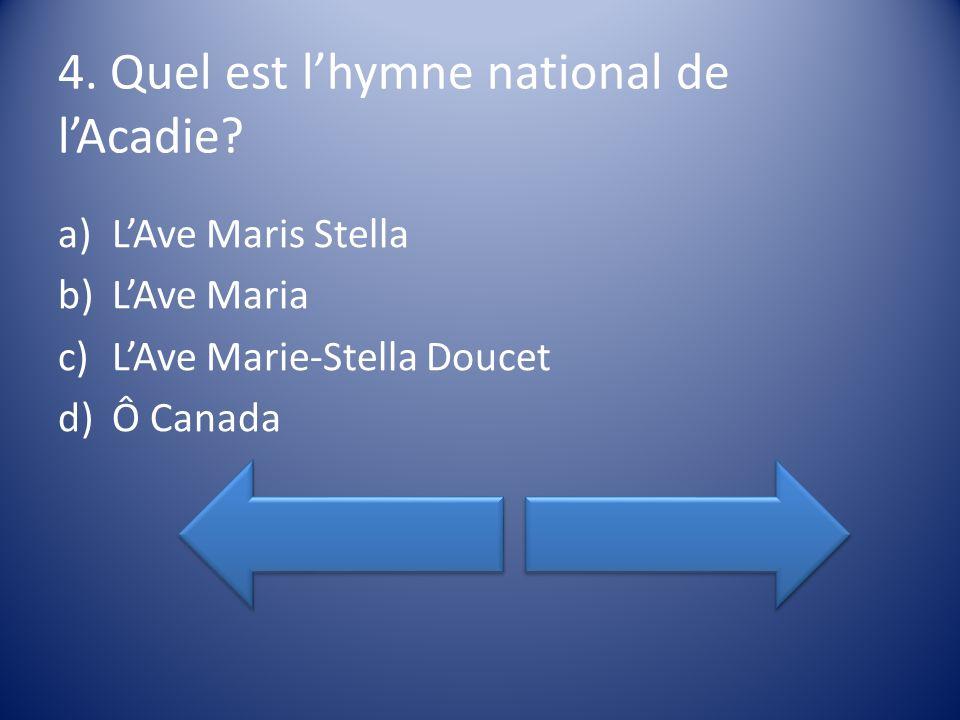 4. Quel est lhymne national de lAcadie.