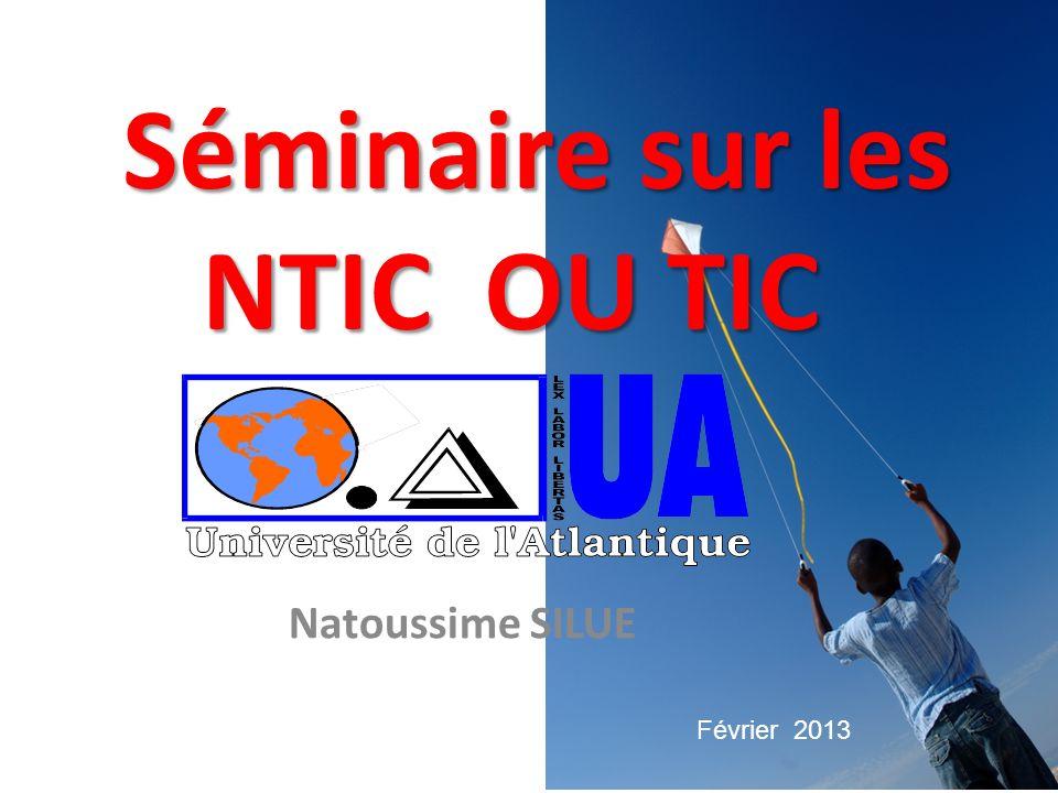 Séminaire sur les NTIC OU TIC Séminaire sur les NTIC OU TIC Natoussime SILUE Février 2013
