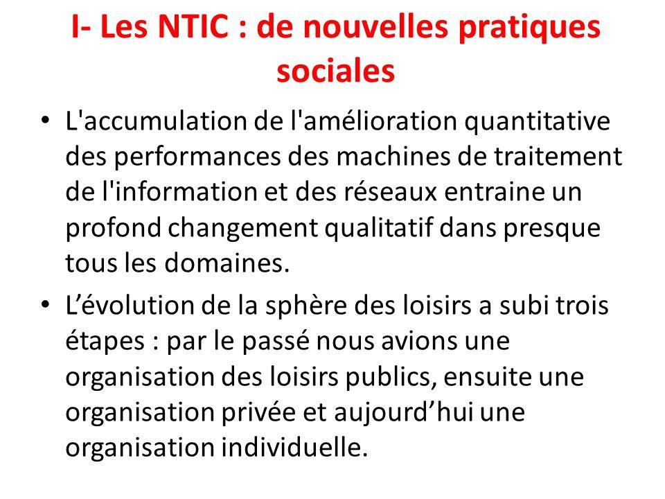 I- Les NTIC : de nouvelles pratiques sociales L'accumulation de l'amélioration quantitative des performances des machines de traitement de l'informati