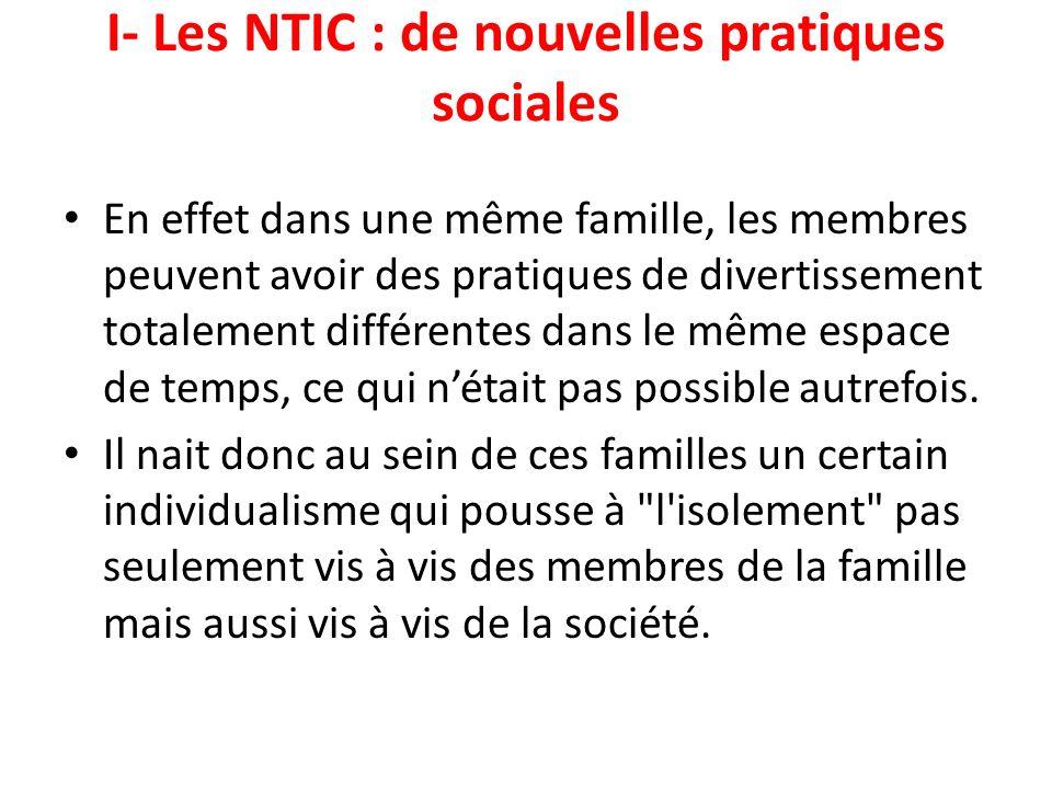 I- Les NTIC : de nouvelles pratiques sociales En effet dans une même famille, les membres peuvent avoir des pratiques de divertissement totalement dif