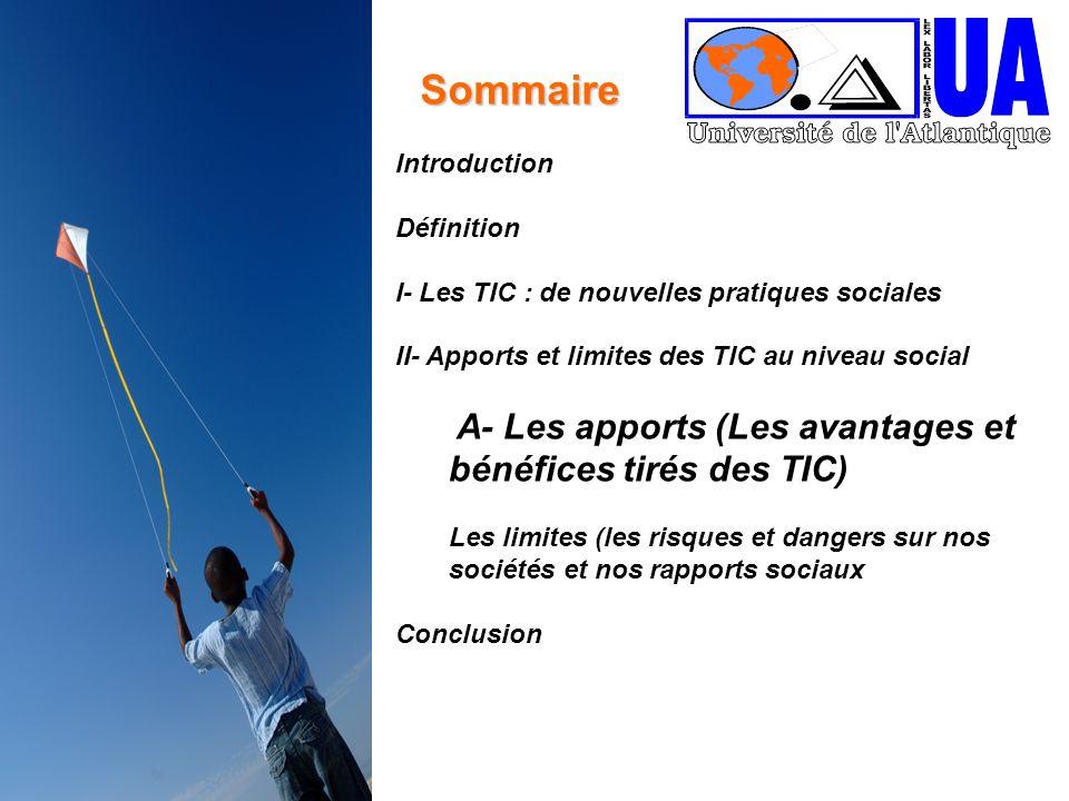 2 Sommaire Introduction Définition I- Les TIC : de nouvelles pratiques sociales II- Apports et limites des TIC au niveau social A- Les apports (Les av