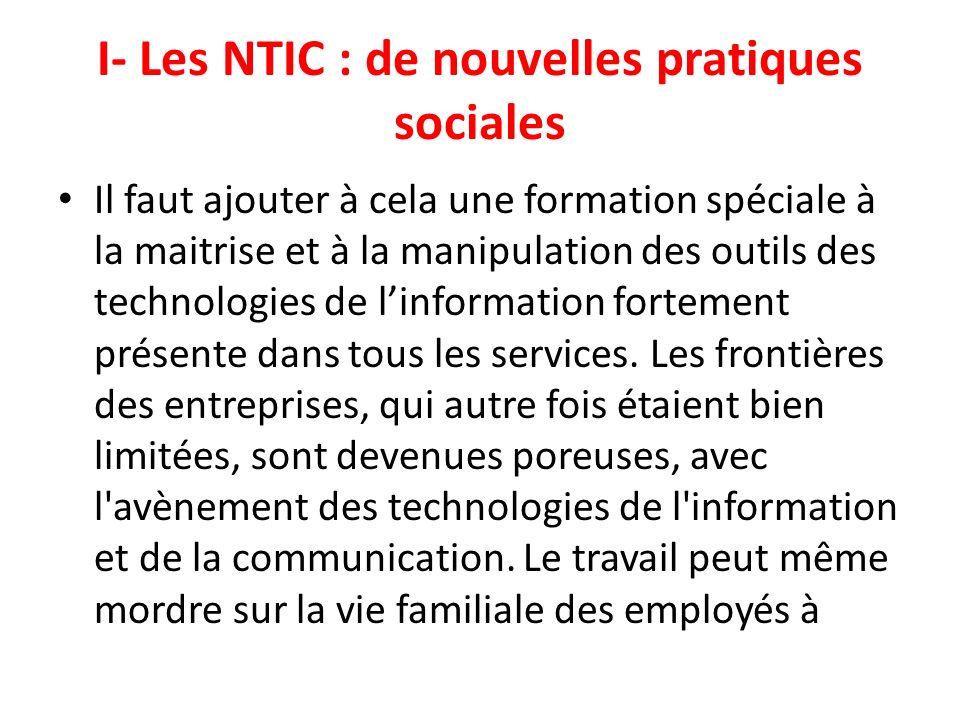 I- Les NTIC : de nouvelles pratiques sociales Il faut ajouter à cela une formation spéciale à la maitrise et à la manipulation des outils des technolo