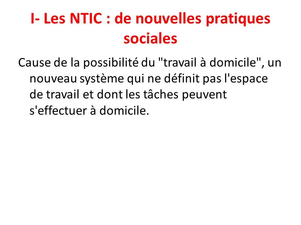 I- Les NTIC : de nouvelles pratiques sociales Cause de la possibilité du