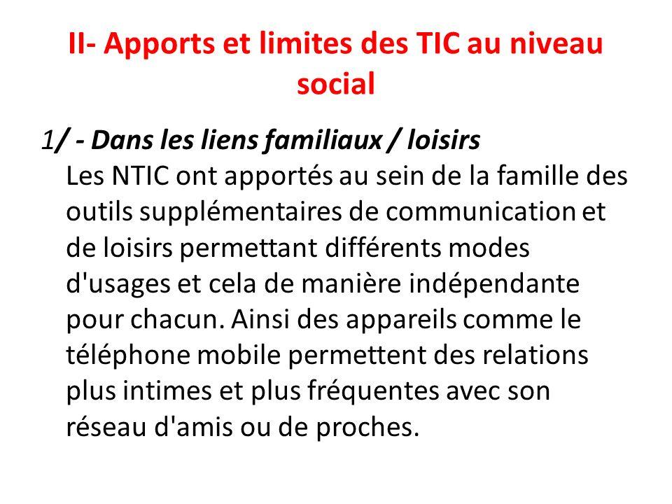 II- Apports et limites des TIC au niveau social 1/ - Dans les liens familiaux / loisirs Les NTIC ont apportés au sein de la famille des outils supplém
