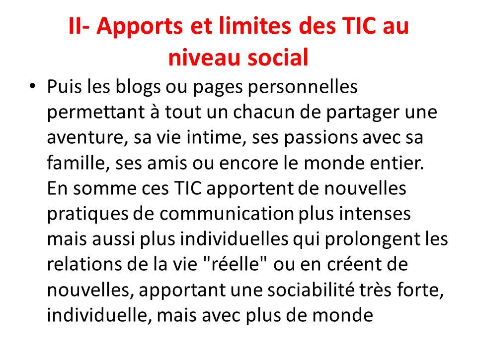 II- Apports et limites des TIC au niveau social Puis les blogs ou pages personnelles permettant à tout un chacun de partager une aventure, sa vie inti