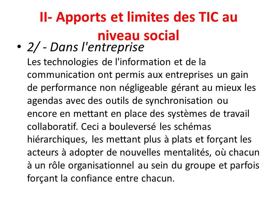 II- Apports et limites des TIC au niveau social 2/ - Dans l'entreprise Les technologies de l'information et de la communication ont permis aux entrepr