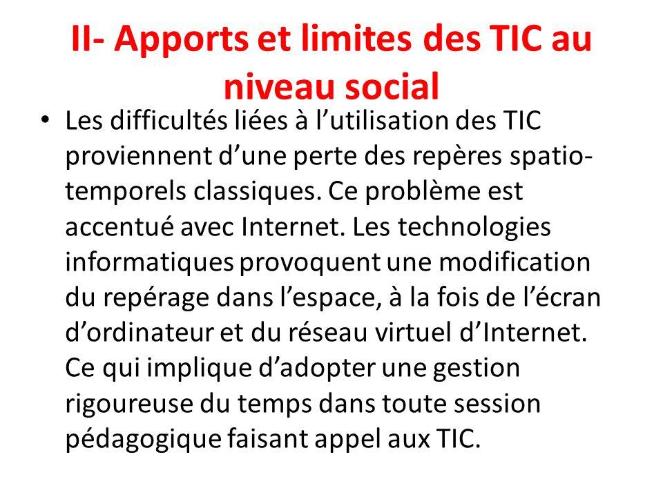 II- Apports et limites des TIC au niveau social Les difficultés liées à lutilisation des TIC proviennent dune perte des repères spatio- temporels clas