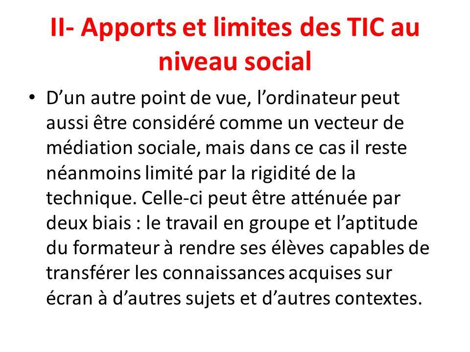 II- Apports et limites des TIC au niveau social Dun autre point de vue, lordinateur peut aussi être considéré comme un vecteur de médiation sociale, m