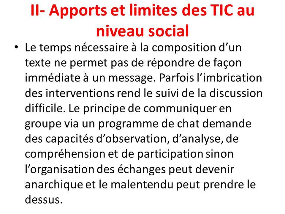 II- Apports et limites des TIC au niveau social Le temps nécessaire à la composition dun texte ne permet pas de répondre de façon immédiate à un messa