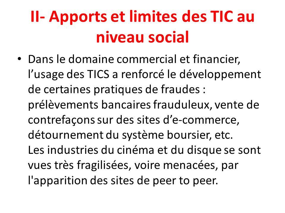 II- Apports et limites des TIC au niveau social Dans le domaine commercial et financier, lusage des TICS a renforcé le développement de certaines prat