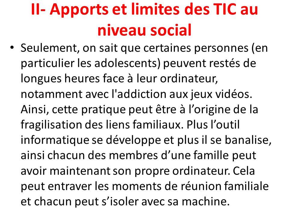 II- Apports et limites des TIC au niveau social Seulement, on sait que certaines personnes (en particulier les adolescents) peuvent restés de longues