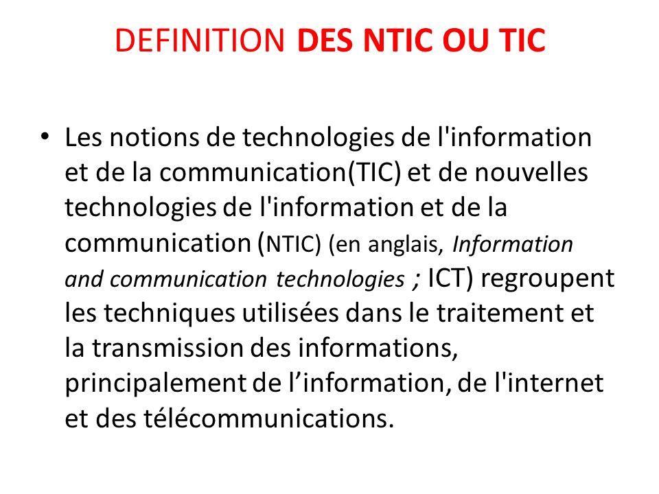 DEFINITION DES NTIC OU TIC Les notions de technologies de l'information et de la communication(TIC) et de nouvelles technologies de l'information et d