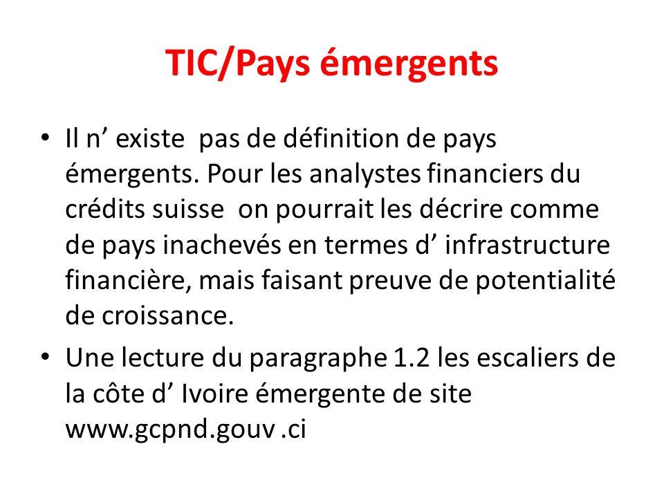 TIC/Pays émergents Il n existe pas de définition de pays émergents. Pour les analystes financiers du crédits suisse on pourrait les décrire comme de p