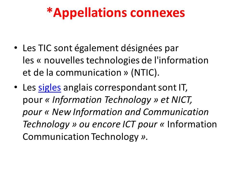 *Appellations connexes Les TIC sont également désignées par les « nouvelles technologies de l'information et de la communication » (NTIC). Les sigles