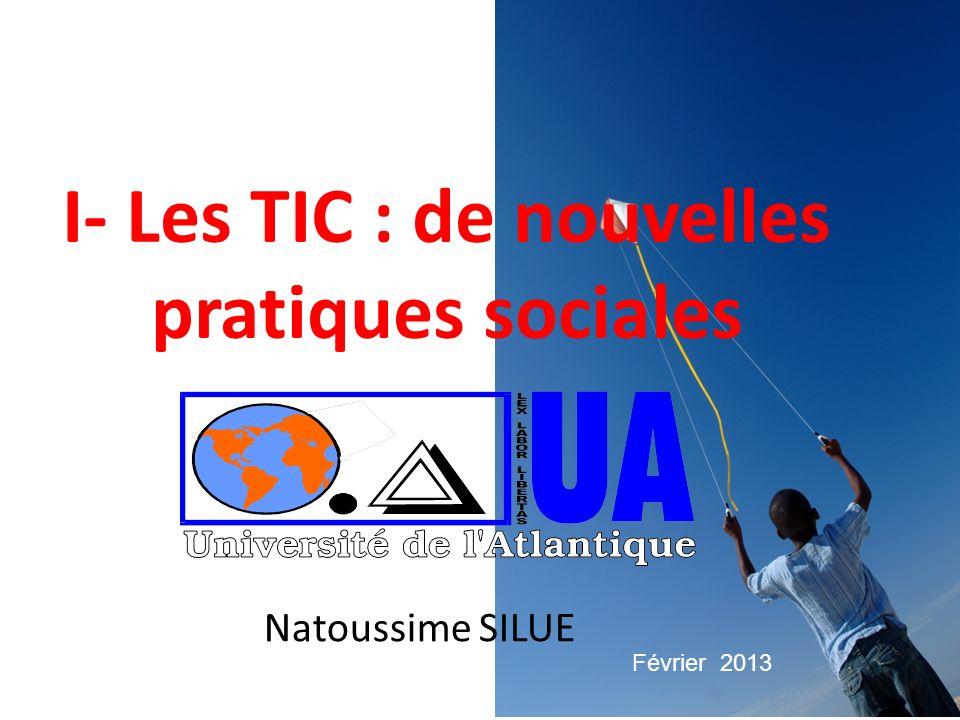 I- Les TIC : de nouvelles pratiques sociales Natoussime SILUE Février 2013