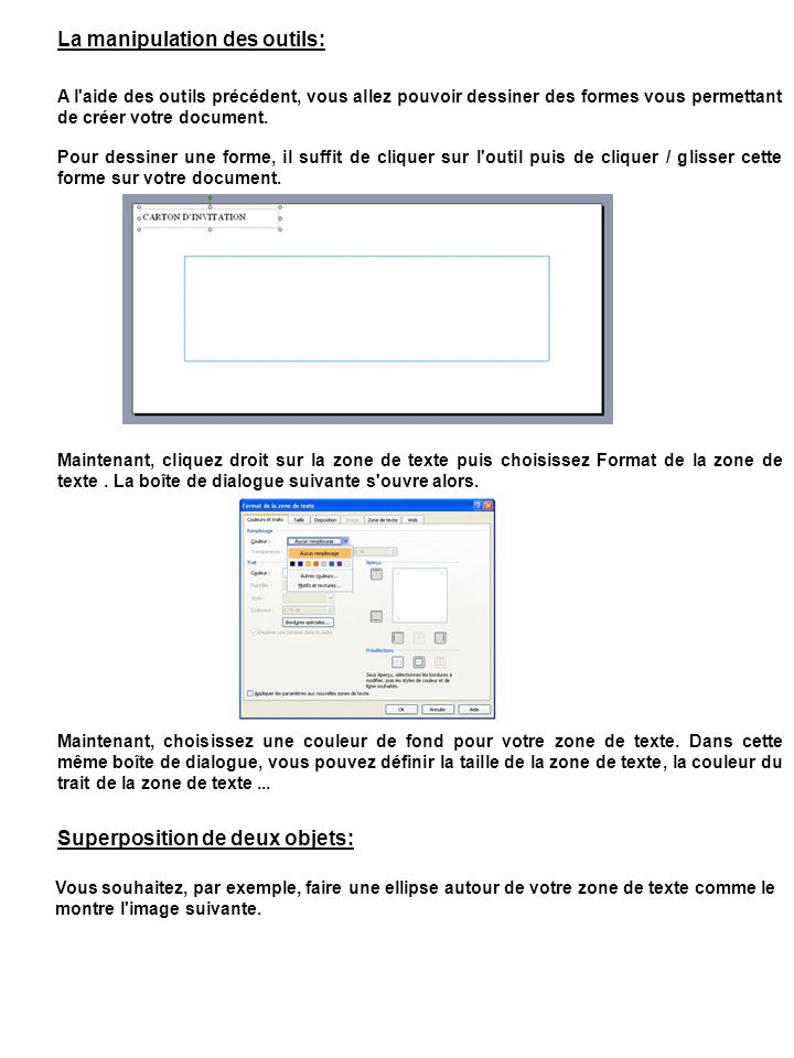 La manipulation des outils: A l'aide des outils précédent, vous allez pouvoir dessiner des formes vous permettant de créer votre document. Pour dessin