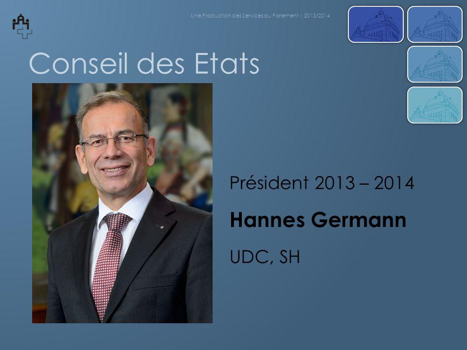 Conseil des Etats Président 2013 – 2014 Hannes Germann UDC, SH Une Production des Services du Parlement | 2013/2014