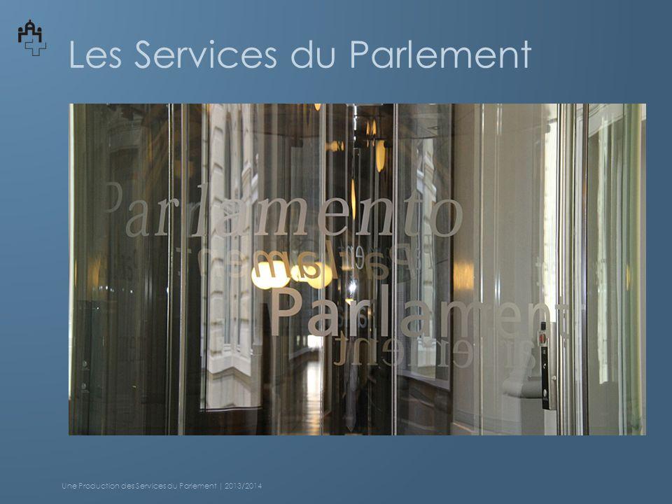 Les Services du Parlement Une Production des Services du Parlement | 2013/2014