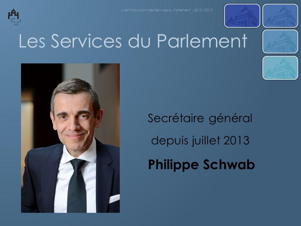 Les Services du Parlement Secrétaire général depuis juillet 2013 Philippe Schwab Une Production des Services du Parlement | 20121/2013
