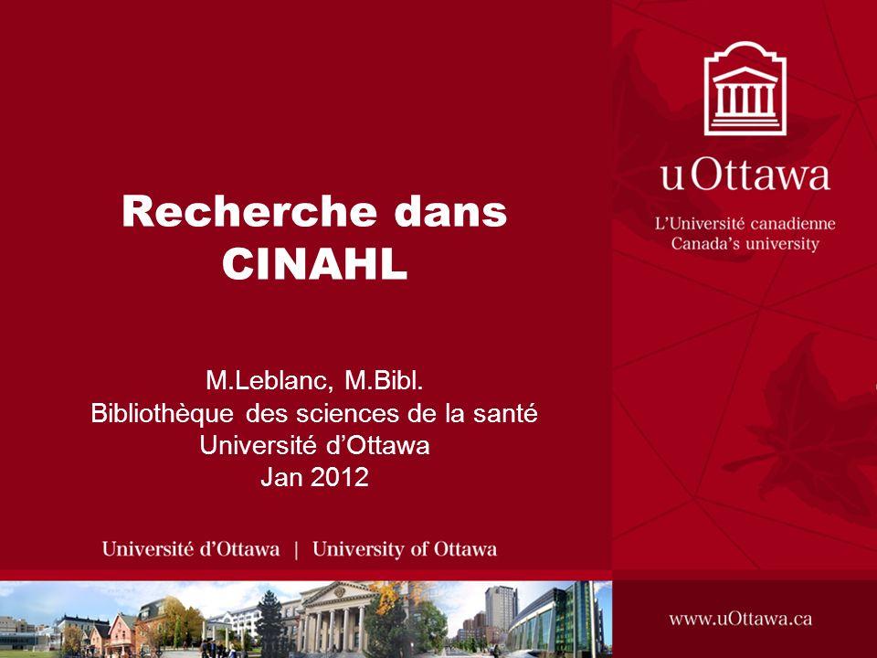Recherche dans CINAHL M.Leblanc, M.Bibl. Bibliothèque des sciences de la santé Université dOttawa Jan 2012