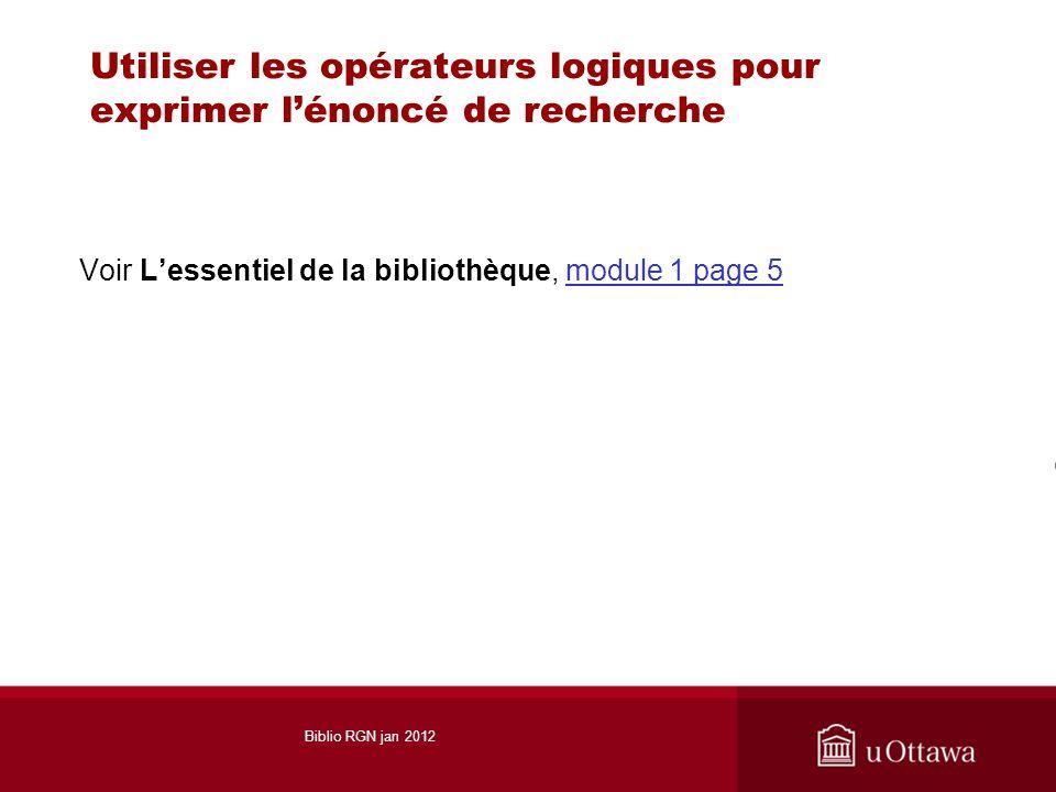 Utiliser les opérateurs logiques pour exprimer lénoncé de recherche Voir Lessentiel de la bibliothèque, module 1 page 5module 1 page 5 Biblio RGN jan