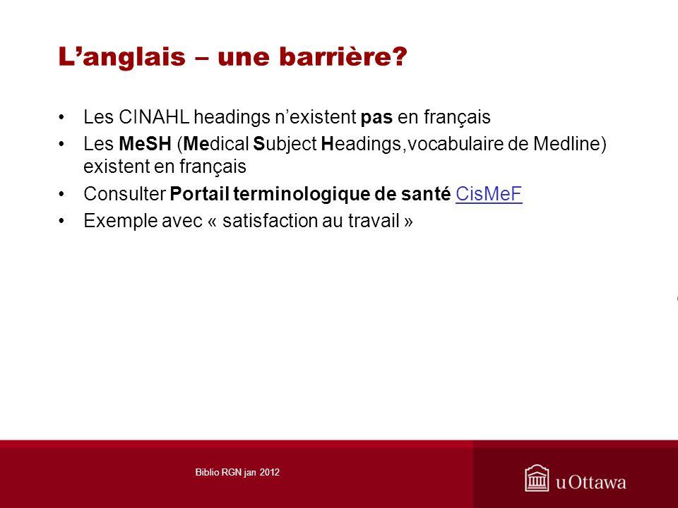 Langlais – une barrière? Les CINAHL headings nexistent pas en français Les MeSH (Medical Subject Headings,vocabulaire de Medline) existent en français