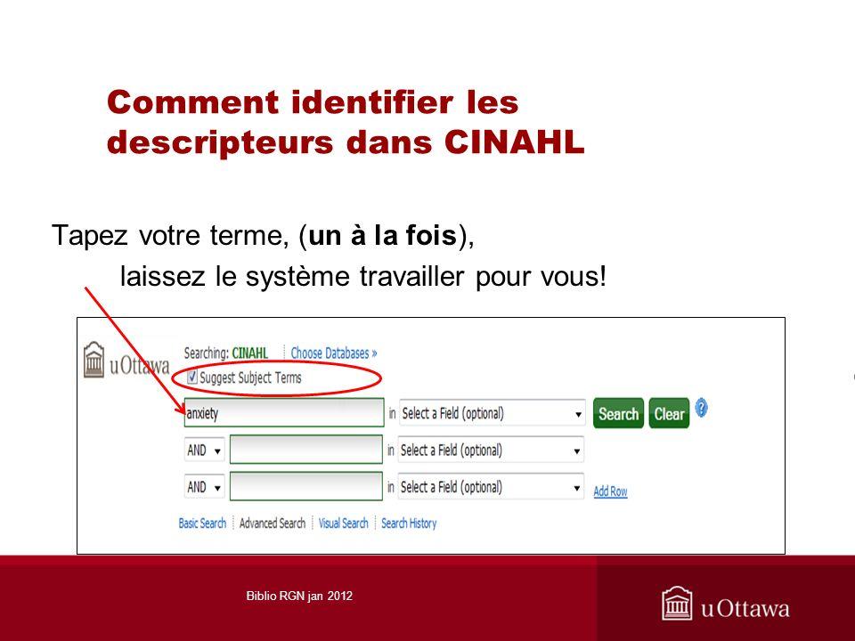 Comment identifier les descripteurs dans CINAHL Tapez votre terme, (un à la fois), laissez le système travailler pour vous! Biblio RGN jan 2012