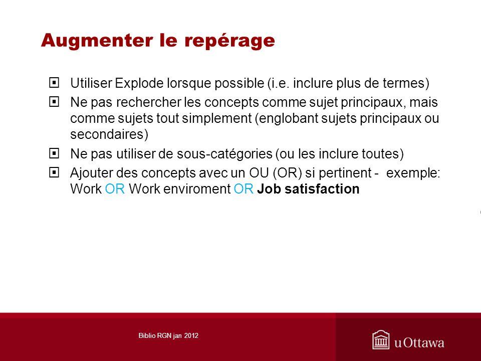 Augmenter le repérage Utiliser Explode lorsque possible (i.e. inclure plus de termes) Ne pas rechercher les concepts comme sujet principaux, mais comm