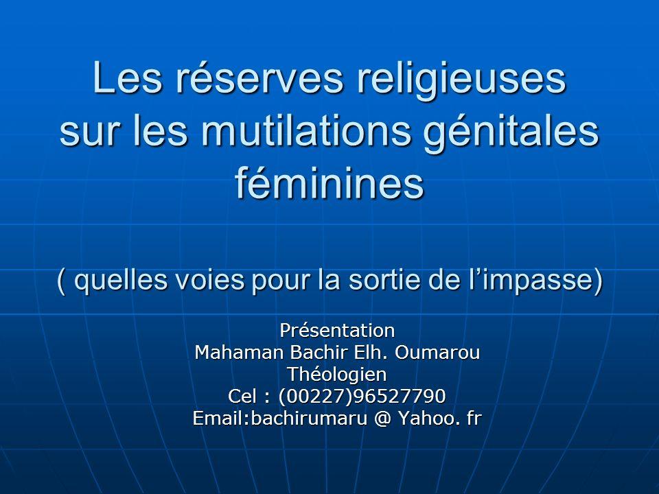 Les réserves religieuses sur les mutilations génitales féminines ( quelles voies pour la sortie de limpasse) Présentation Mahaman Bachir Elh.