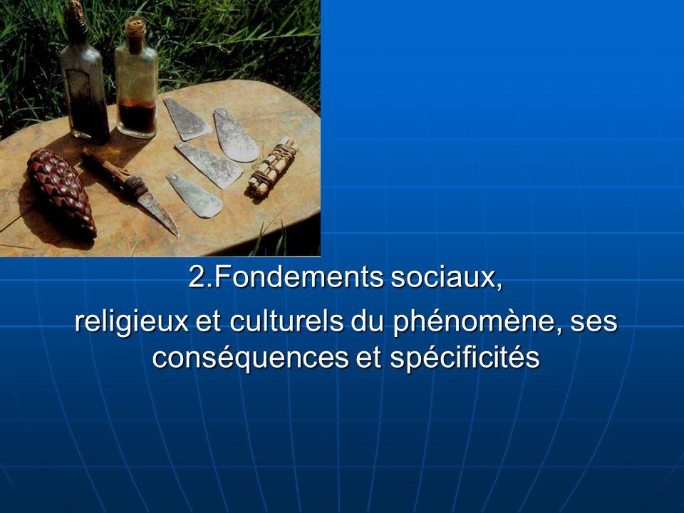 2.Fondements sociaux, religieux et culturels du phénomène, ses conséquences et spécificités