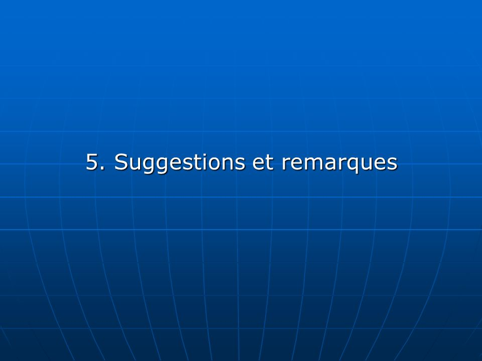 5. Suggestions et remarques