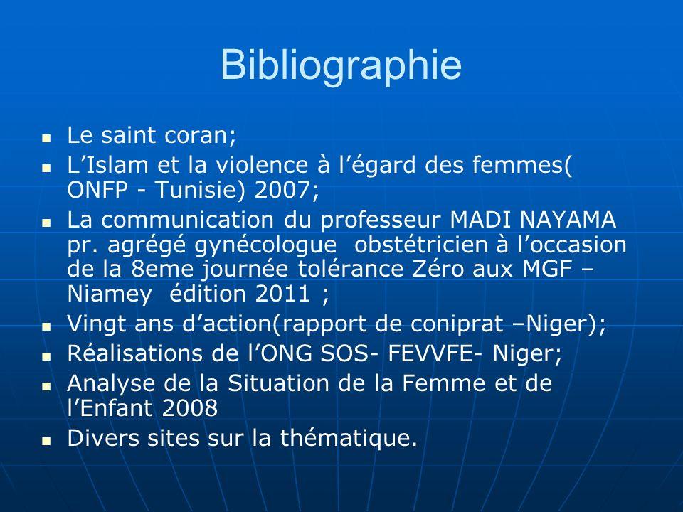 Bibliographie Le saint coran; LIslam et la violence à légard des femmes( ONFP - Tunisie) 2007; La communication du professeur MADI NAYAMA pr.