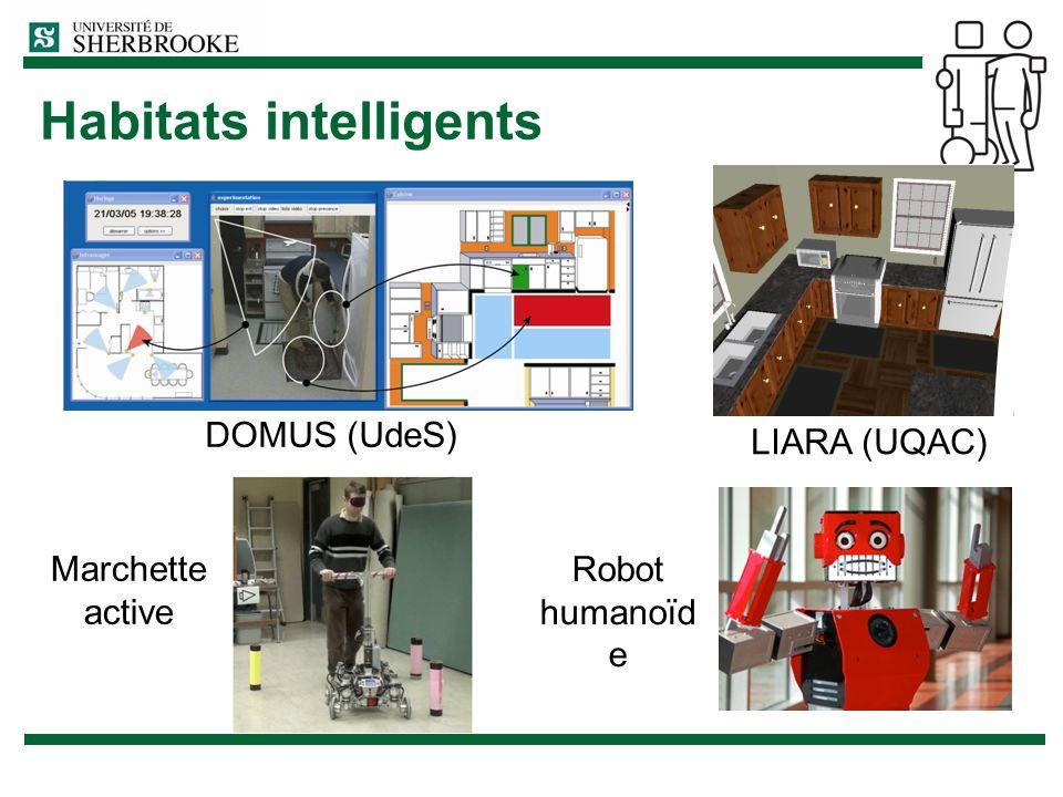 Habitats intelligents DOMUS (UdeS) LIARA (UQAC) Robot humanoïd e Marchette active