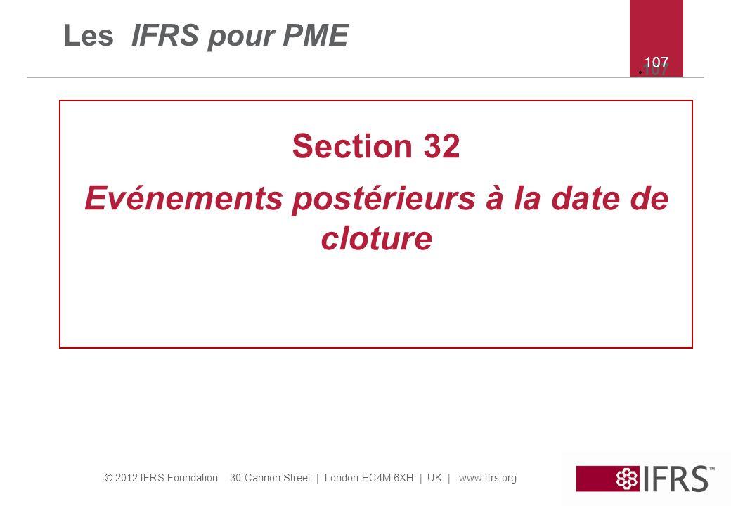 © 2012 IFRS Foundation 30 Cannon Street   London EC4M 6XH   UK   www.ifrs.org 107 Les IFRS pour PME Section 32 Evénements postérieurs à la date de clo