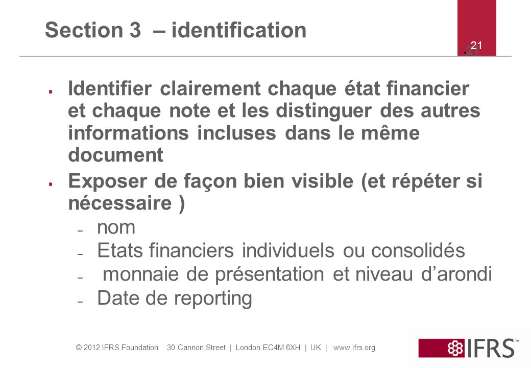 © 2012 IFRS Foundation 30 Cannon Street | London EC4M 6XH | UK | www.ifrs.org 21 Section 3 – identification Identifier clairement chaque état financie