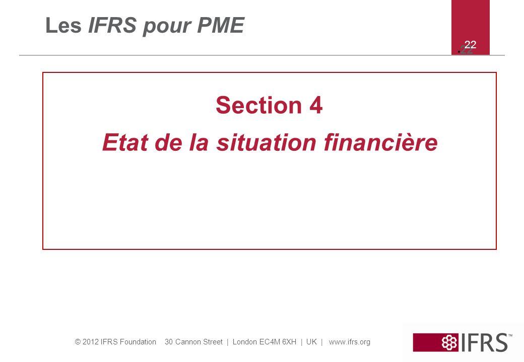 © 2012 IFRS Foundation 30 Cannon Street   London EC4M 6XH   UK   www.ifrs.org 22 Les IFRS pour PME Section 4 Etat de la situation financière