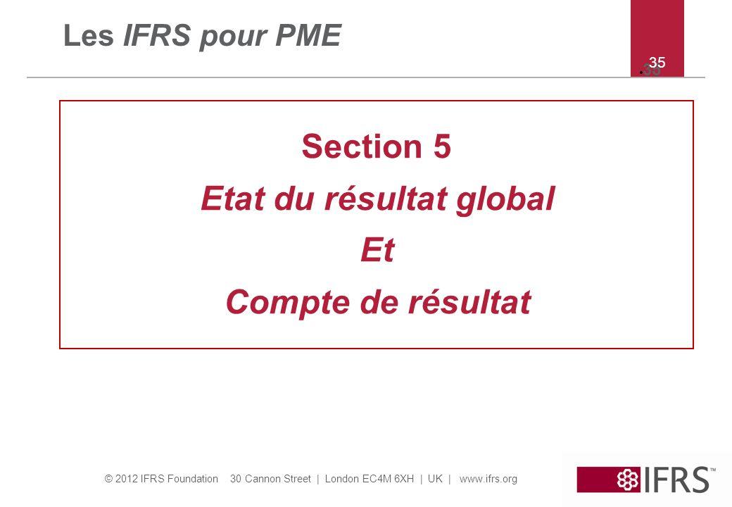 © 2012 IFRS Foundation 30 Cannon Street   London EC4M 6XH   UK   www.ifrs.org 35 Les IFRS pour PME Section 5 Etat du résultat global Et Compte de résu