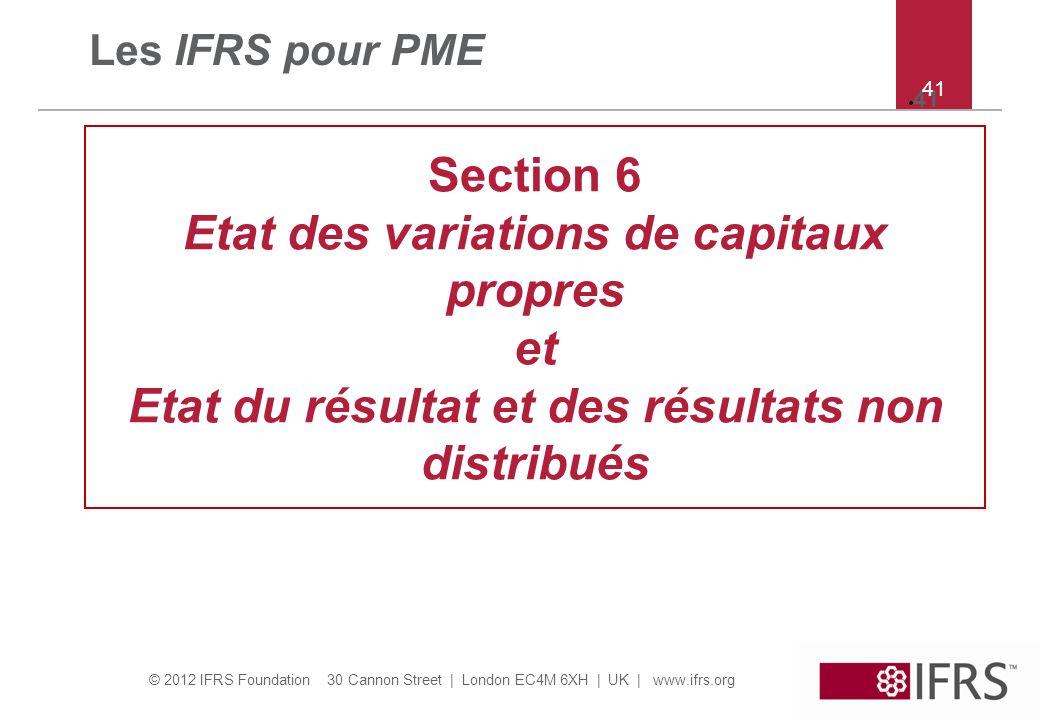 © 2012 IFRS Foundation 30 Cannon Street   London EC4M 6XH   UK   www.ifrs.org 41 Les IFRS pour PME Section 6 Etat des variations de capitaux propres e