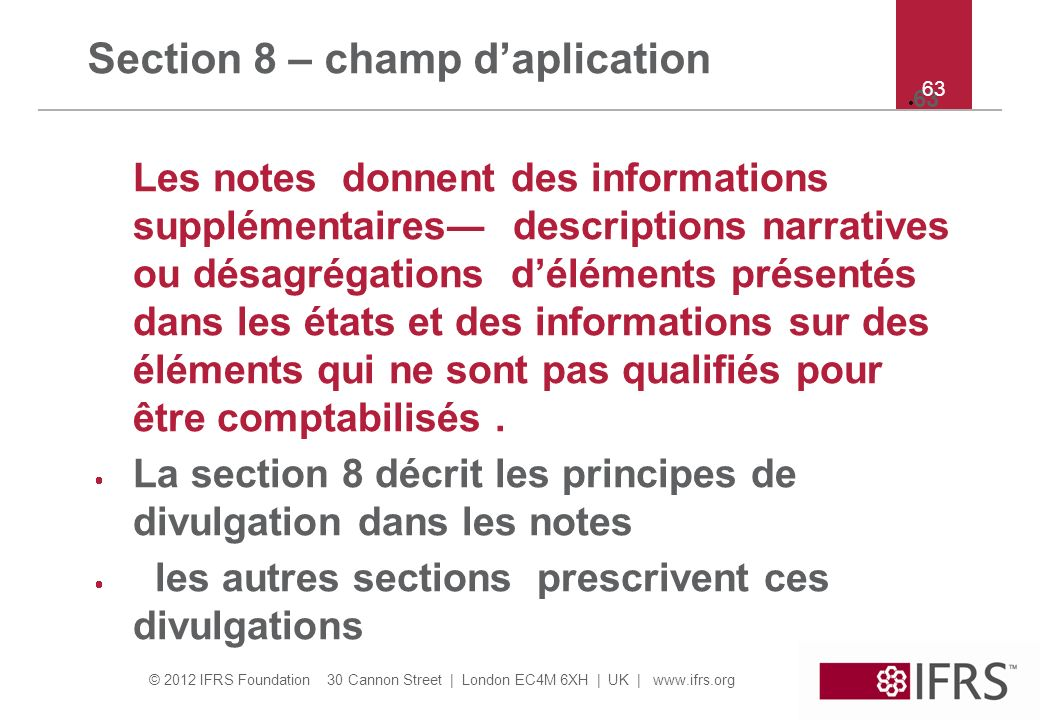 © 2012 IFRS Foundation 30 Cannon Street | London EC4M 6XH | UK | www.ifrs.org 63 Section 8 – champ daplication Les notes donnent des informations supp