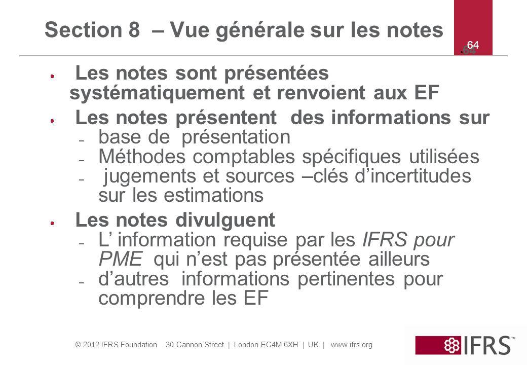 © 2012 IFRS Foundation 30 Cannon Street   London EC4M 6XH   UK   www.ifrs.org 64 Section 8 – Vue générale sur les notes Les notes sont présentées syst