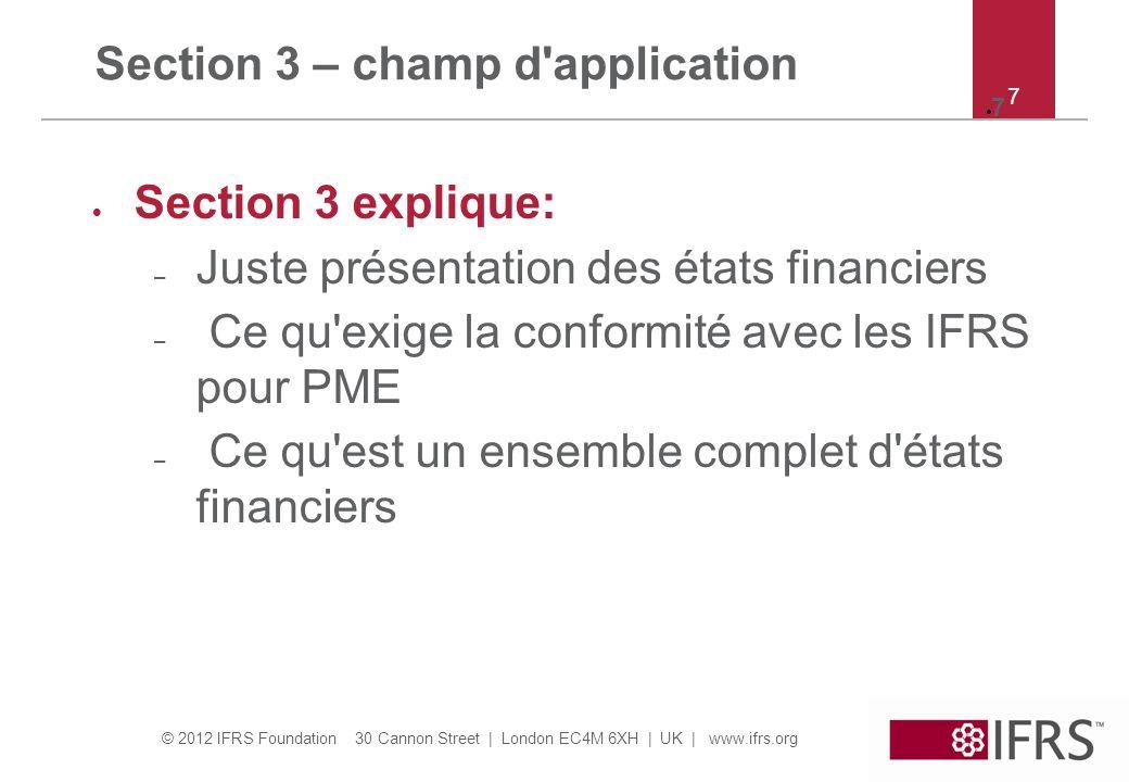 © 2012 IFRS Foundation 30 Cannon Street   London EC4M 6XH   UK   www.ifrs.org 58 Section 7 – exemple Ex 2: Comme EX 1, sauf que A a une influence notable sur B (cad B est une entité associée de A) A présentera: –scenario (i) CU110 décaissement en activités de financement –scenario (ii) pas de flux –scenario (iii) pas de flux –scenario (iv) CU110 décaissement dans activitésdinvestissement & encaissement CU110 dans activités de financement